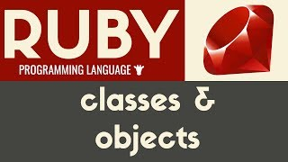 Classes & Objects   Ruby   Tutorial 29