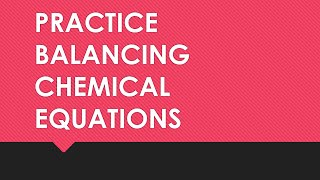 Practice Balancing Chemical Equations