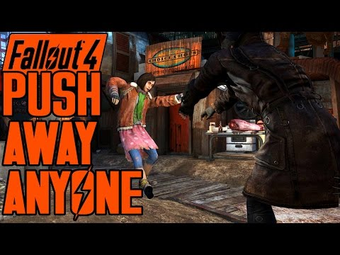 Fallout 4 - PUSH ANYONE ANYWHERE - Get out of my face - Push Away Companions Mod - XB1 PC