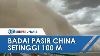 Setelah Dilanda Bencana Banjir Bandang, Kini China Diterpa Badai Pasir Dahsyat Setinggi 100 Meter