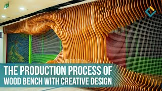 The production process of wooden bench with creative design