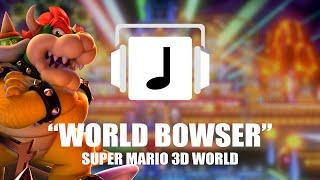 """""""World Bowser"""" Super Mario 3D World ReRemix"""