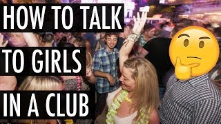 How To Talk To a Girl In a Club
