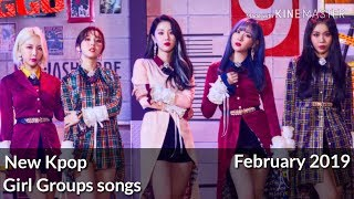 New kpop girl groups songs (February 2019)