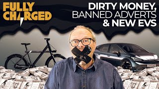 Dirty Money, Banned Adverts & New EVs | FULLY CHARGED for Clean Energy & Electric Vehicles