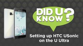 Did U Know — Setting Up HTC USonic on the U Ultra