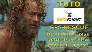 TUTO BetaFlight GPS RESCUE - Ne cherchez plus votre drone FPV pendant 10 ans!