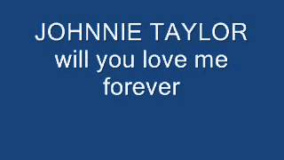 johnnie taylor will you love me forever