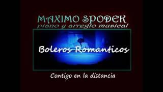 MAXIMO SPODEK, BOLEROS ROMANTICOS, CONTIGO EN LA DISTANCIA, PIANO Y ARREGLO INSTRUMENTAL