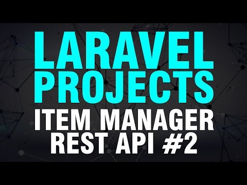 Learn Laravel By Building Projects | Item Manager REST API | Part 2 of 2