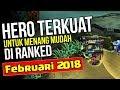 Mau Naik RANK Dengan Mudah? Pakai 5 HERO TERKUAT edisi Februari 2018 ini | Mobile Legends