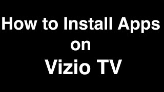 How to Install Apps on Vizio Smart TV