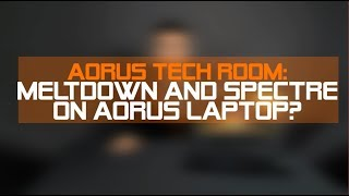 [Tech Room] Meltdown & Spectre on AORUS Laptop?
