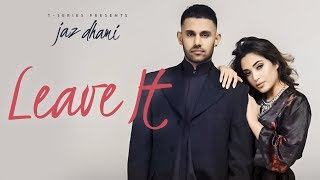 Jaz Dhami: Leave It (Full Song) Snappy | Rav Hanjra | Latest