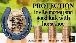 Protect your dear ones... invite money and good luck with horseshoe