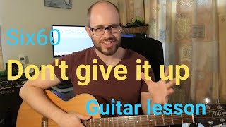 Six60   Dont Give It Up Guitar Lesson