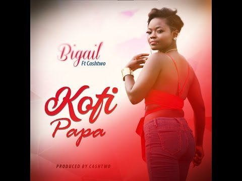 Audio: Bigail - Kofi Papa feat. Cash Two