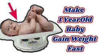 How to Make 1 Year Old Baby Gain Weight Fast #NaturalRemedies
