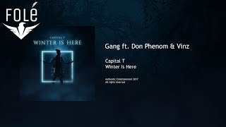 Capital T   Gang Ft. Don Phenom & Vinz (WINTER IS HERE)