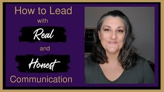 How To Lead with Open  and Honest Communication
