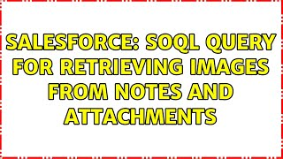Salesforce: Soql query for retrieving images from notes and attachments