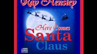 Here Comes Santa Claus - Ray Hensley