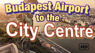 How to get from Budapest Airport to the City Centre - Budapest Travel Guide