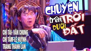 VÂN SƠN | CHUYỆN TRÊN TRỜI DƯỚI ĐẤT  | Chí Tài- Văn Chung- Chí Tâm-Lê Huỳnh  Trang Thanh Lan