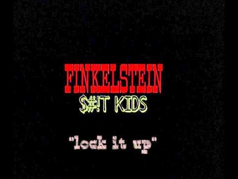 """FINKELSTEIN $#!T KIDS  """"lock it up"""""""