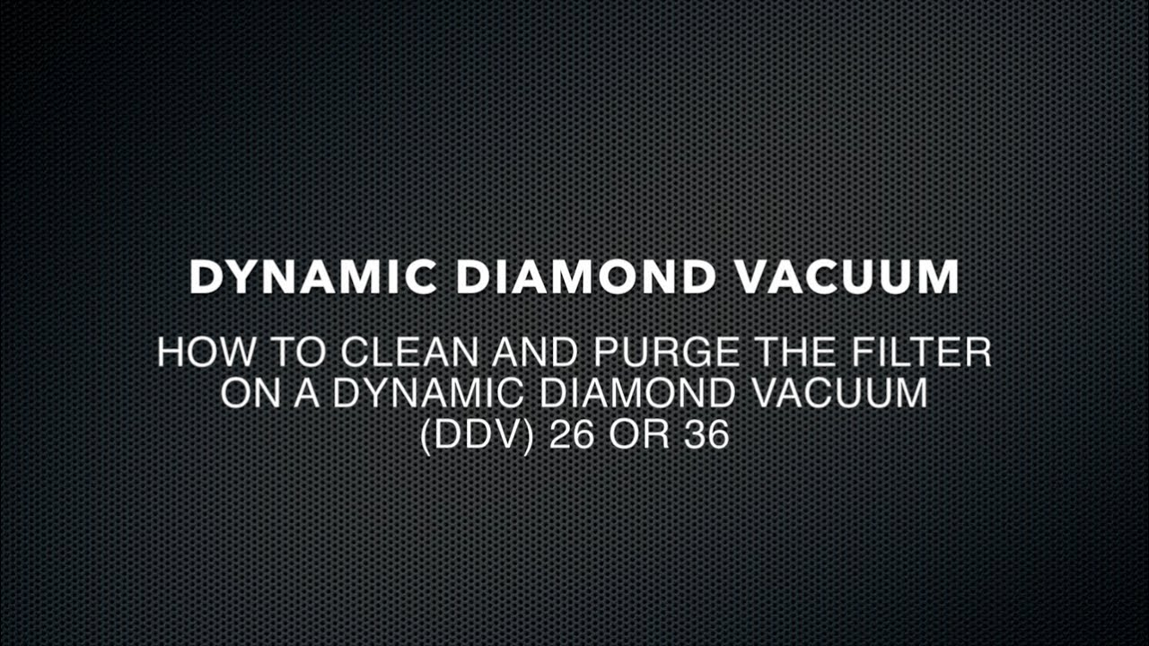 How to Clean and Purge the filter on a Dynamic Diamond Vacuum (DDV) 26 or 36