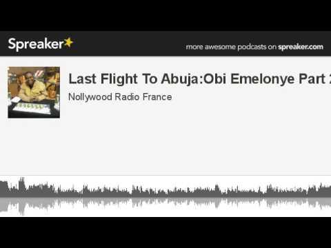 Last Flight To Abuja:Obi Emelonye Part 2 (made with Spreaker)