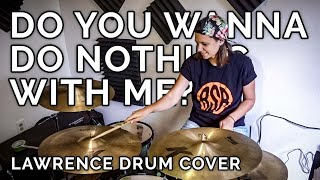 do you wanna do nothing with me? | lawrence DRUM cover