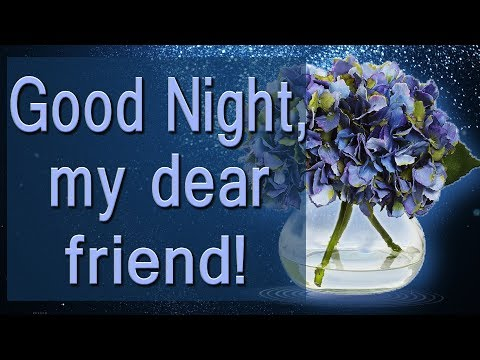 🎶💗🌙 Good Night, my dear friend!🎶💗🌙 4K Beautiful Video Greeting Cards