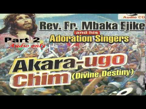 Akara Ugo Chim (Divine Destiny) Part 2 - Father Mbaka