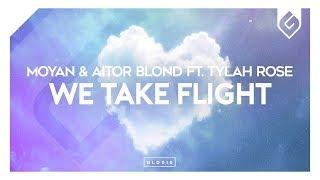 Moyan & Aitor Blond - We Take Flight (ft. Tylah Rose) [Free EDM]
