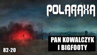 Polaraxa 82-20: Pan Kowalczyk i bigfooty