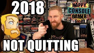 I AM NOT QUITTING! 2018 PLANS - Happy Console Gamer