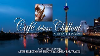 Café Deluxe Chill Out Nu Jazz   Lounge Vol.1 (Smooth & Modern Bar Tracks) Mix Tape (Full HD)