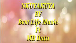 NKUYAKUYA By Best Life Music Ft MB Data [Video Lyrics]