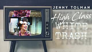 Jenny Tolman   High Class White Trash (Official Audio Video)