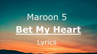 Maroon 5 - Bet My Heart [Lyrics / Lyric Video]