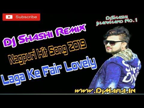 Dj Shashi Dhanbad || Nagpuri Hit Song 2019 - Laga Ke Fair Lovely Hi