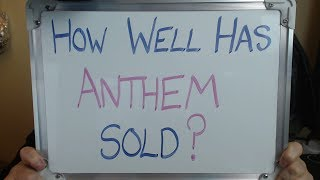 How WELL Has ANTHEM Sold??