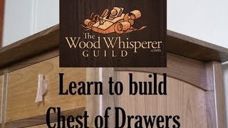 The Wood Whisperer Guild Project Preview - Chest Of Drawers
