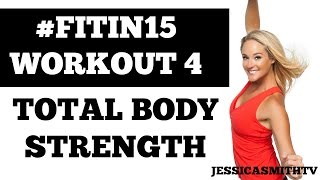 "#FITIN15 #Workout 4: ""Total Body Strength"" Full Length 15-Minute Fat Burning Fitness Program by jessicasmithtv"