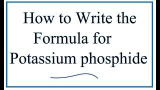 How to Write the Formula for Potassium Phosphide (K3P)