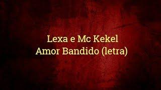 Lexa E Mc Kekel   Amor Bandido (letralegendado) | Music BR