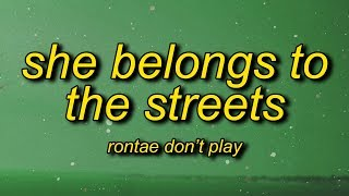 Rontae Don't Play - She Belongs to the Streets (Toxic) Lyrics | throw that a back and let me see you