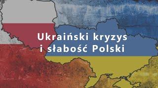 Ukraiński kryzys i słabość Polski