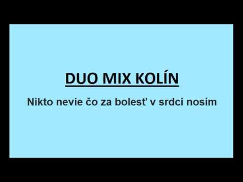 Duo Mix Kolín - DUO MIX Kolín - Nikto nevie čo za bolesť v srdci nosím